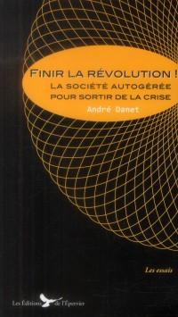 Finir la révolution ! La société autogérée pour sortir de la crise