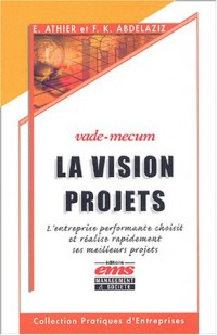 La Vision projets, vade mecum : L'entreprise performante choisit et réalise rapidement ses meilleurs projets