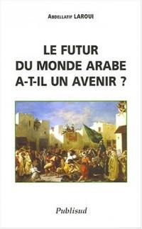 Le futur monde arabe a-t-il un avenir ?