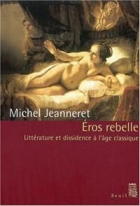 Eros rebelle : Littérature et dissidence à l'âge classique