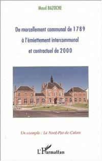 Du morcellement communal de 1789 à l'émiettement intercommunal et contractuel de 2000. Un exemple : le Nord-Pas-de-Calais