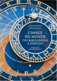 Image du monde des babyloniens à Newton (l')