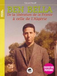 Ben Bella - De la libération de la France à celle de l'Algérie