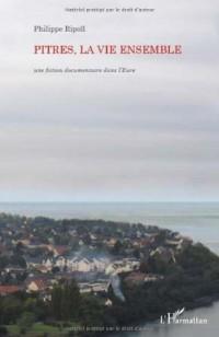 Pitres la Vie Ensemble une Fiction Documentaire Dans l'Eure