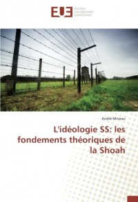 L'idéologie SS: les fondements théoriques de la Shoah