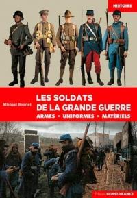 Les soldats de la grande guerre : Armes, uniformes, matériels