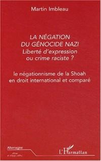 La négation du génocide nazi, liberté d'expression ou crime raciste ? : Le négationnisme de la Shoah en droit international et comparé