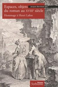 Espaces, objets du roman au XVIIIe siècle : Hommage à Henri Lafon