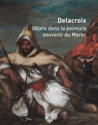 Delacroix : Objets dans la peinture, souvenir du Maroc