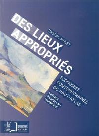 Des lieux appropriés : Economies contemporaines du Haut-Atlas