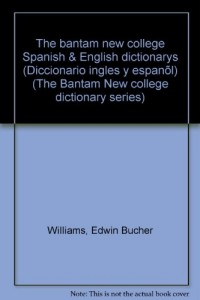 The bantam new college Spanish & English dictionarys (Diccionario ingles y espanõl) (The Bantam New college dictionary series)