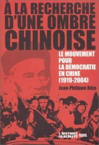 A la recherche d'une ombre chinoise : Le mouvement pour la démocratie en Chine, 1919-2004