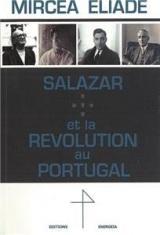 Salazar et la Revolution au Portugal - Mircea Eliade