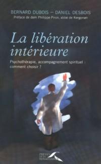 La libération intérieure : Psychothérapie, accompagnement spirituel: comment choisir ?