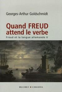 Freud et la langue allemande : Tome 2, Quand Freud attend le verbe