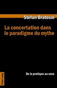 La Concertation Dans Le Paradigme Du Mythe: de La Pratique Au Sens