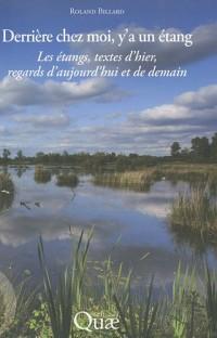 Derrière chez moi, y'a un étang : Les étangs, textes d'hier, regards d'aujourd'hui et de demain