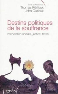 Destins politiques de la souffrance : Intervention sociale, justice, travail