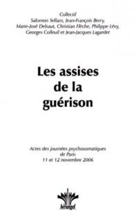 Les assises de la guérison : Actes des journées psychosomatiques de Paris, 11 et 12 novembre 2006