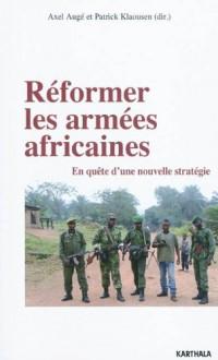 Réformer les armées africaines. En quête d'une nouvelle stratégie