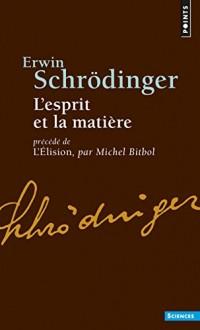 L'Esprit et la Matière : Précédé de L'Elison : Essai sur la philosophie d'E. Schrödinger