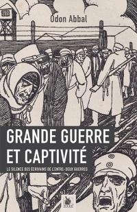 Grande Guerre et Captivite : le Silence des Ecrivains de l'Entre-Deux-Guerres