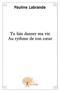 Tu fais danser ma vie au rythme de ton coeur