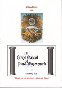 Le Grand Manuel de la Franc Maçonnerie Reunir ce qui épars.Ordo Ab Chao