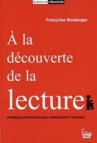 A la découverte de la lecture : Premiers apprentissages : pratiques et théories