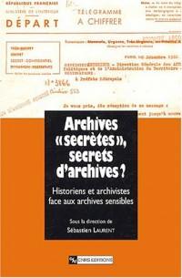 Archives « secrètes », secrets d'archives ? L'historien et l'archiviste face aux archives sensibles