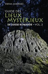 Guide des lieux mystérieux de Suisse romande - volume 2