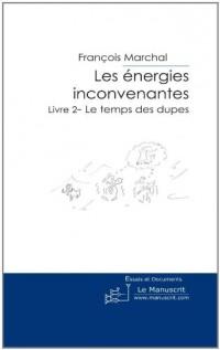 Les Energies Inconvenantes: Livre 2- Le Temps des Dupes