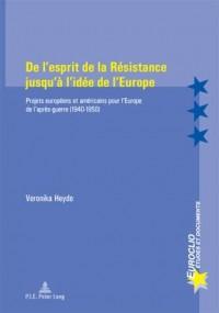 De L'esprit De La Resistance Jusqu'à L'idee De L'europe: Projets Europeens Et Americains Pour L'europe De L'apres-guerre (1940-1950)