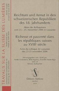 Richesse et pauvreté dans les républiques suisses au XVIIIe siècle : Actes du colloque de Lausanne des 23-25 novembre 2006