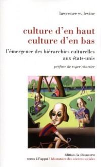 Culture d'en haut, culture d'en bas : L'émergence des hiérarchies culturelles aux Etats-Unis