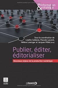 Publier, éditer, éditorialiser : Nouveaux enjeux de la production numérique