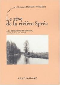 Le rêve de la rivière Sprée : A la decouverte des Sorabes, un peuple slave ignoré