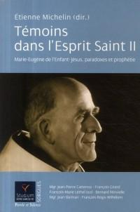 Témoins dans l'Esprit saint, t. II. Marie Eugène de l'Enfant Jesus, paradoxes et prophétie
