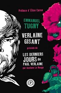 Verlaine gisant: précédé par Les Derniers Jours de Paul Verlaine, de Gustave Le Rouge