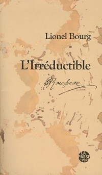 L'Irréductible : Jean-Jacques Rousseau (1712-1778)