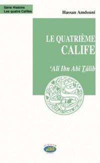 Le Quatrième Calife 'Ali Ibn Abi Talib