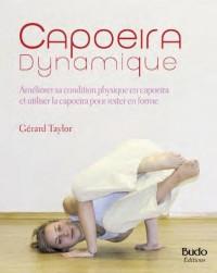 Capoeira dynamique : Développer son aisance en capoeira et utiliser la capoeira pour rester en forme