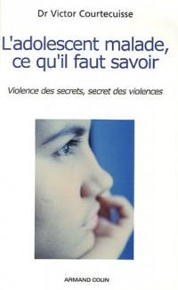 L'adolescent malade, ce qu'il faut savoir : Violence des secrets, secret des violences
