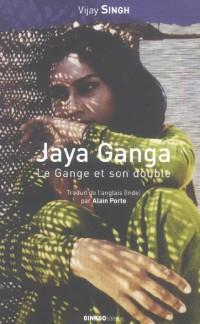 Jaya Ganga le Gange et Son Double