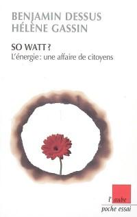 So Watt ? : L'énergie : une affaire de citoyens