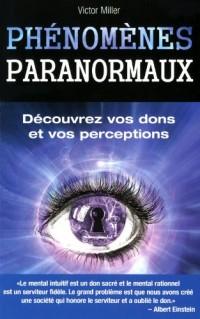 Phénomènes Paranormaux. Decouvrez Vos Dons et Vos Perceptions