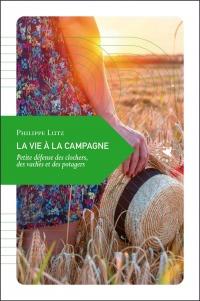 La vie à la campagne : Petite défense des clochers, des vaches et des potagers