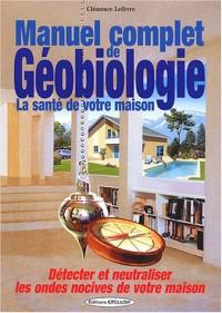 Manuel complet de géobiologie : La santé de votre habitat : détecter et neutraliser les ondes nocives de votre maison
