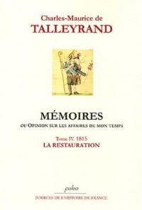 Mémoires ou opinion sur les affaires de mon temps : Tome 4, 1815, La Restauration