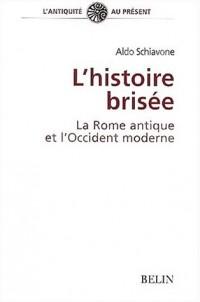 L'histoire brisée. : La Rome antique et l'Occident moderne